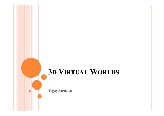 3D VIRTUAL WORLDS Tugay Sarıkaya