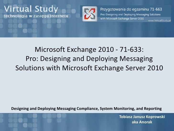 Virtual Study Beta Exam 71-663 Exchange 2010 Designing And Deploying Messaging Compliance System Monitoring And Reporting