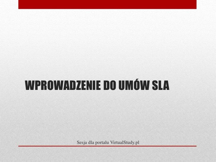 WPROWADZENIE DO UMÓW SLA            Sesja dla portalu VirtualStudy.pl