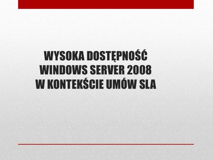 WYSOKA DOSTĘPNOŚĆ WINDOWS SERVER 2008 W KONTEKŚCIE UMÓW SLA