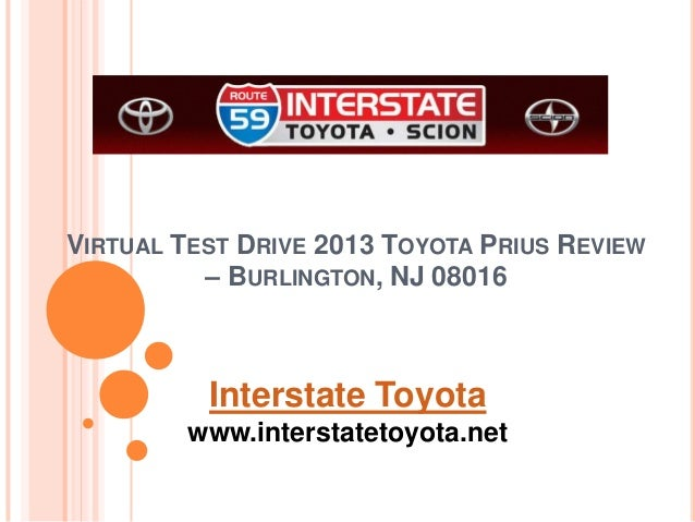 VIRTUAL TEST DRIVE 2013 TOYOTA PRIUS REVIEW – BURLINGTON, NJ 08016 Interstate Toyota www.interstatetoyota.net