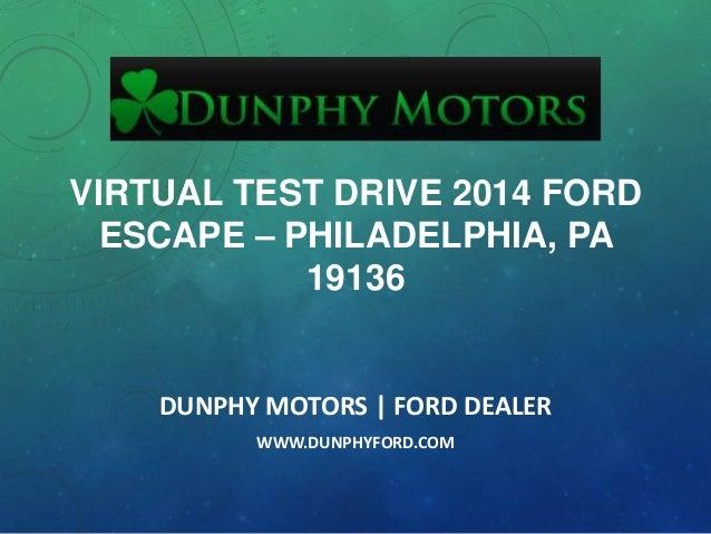 VIRTUAL TEST DRIVE 2014 FORD ESCAPE – PHILADELPHIA, PA 19136 DUNPHY MOTORS   FORD DEALER WWW.DUNPHYFORD.COM