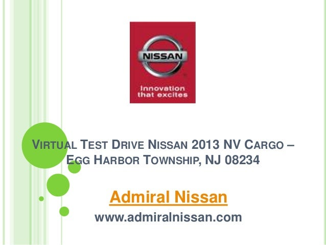 VIRTUAL TEST DRIVE NISSAN 2013 NV CARGO – EGG HARBOR TOWNSHIP, NJ 08234 Admiral Nissan www.admiralnissan.com