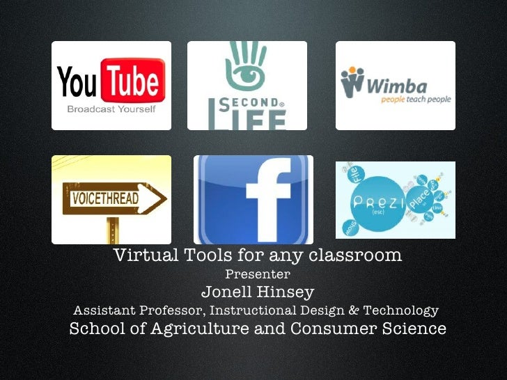 Virtual Tools for any classroom Presenter Jonell Hinsey Assistant Professor, Instructional Design & Technology  School of ...