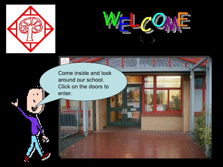 Come inside and look around our school. Click on the doors to enter.