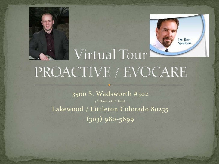 3500 S. Wadsworth #302<br />3rd floor of 1st Bank<br />Lakewood / Littleton Colorado 80235<br />(303) 980-5699<br />Virtua...