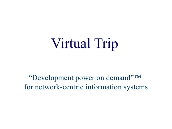 """Virtual Trip """"Development power on demand""""™  for network-centric information systems"""
