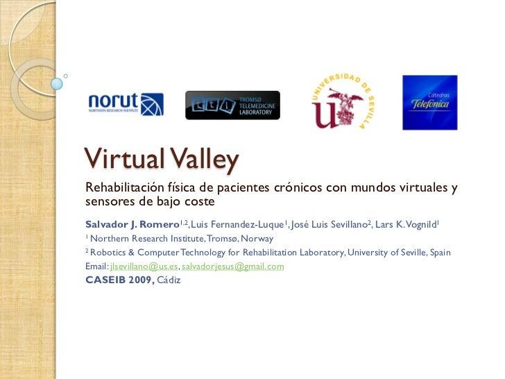 Virtual Valley Rehabilitación física de pacientes crónicos con mundos virtuales y sensores de bajo coste Salvador J. Romer...
