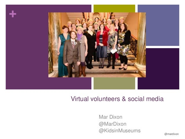 +  Virtual volunteers & social media Mar Dixon @MarDixon @KidsinMuseums  @mardixon