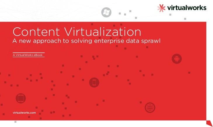 Content VirtualizationA new approach to solving enterprise data sprawlA VirtualWorks eBookvirtualworks.com
