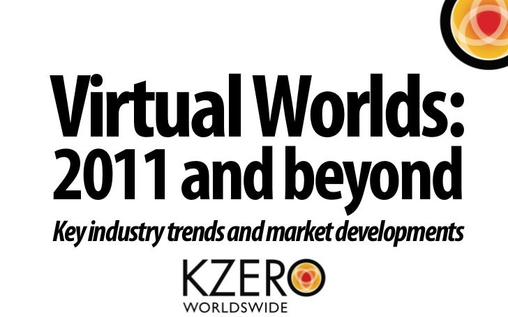 Virtual Worlds: 2010 and beyond Key industry trends and market developments