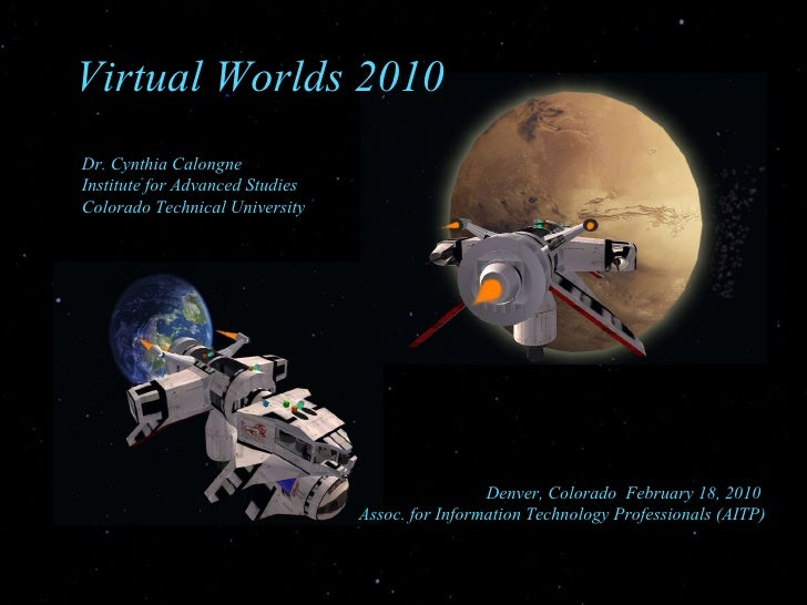 Virtual Worlds 2010 Denver, Colorado  February 18, 2010  Assoc. for Information Technology Professionals (AITP) Dr. Cynthi...
