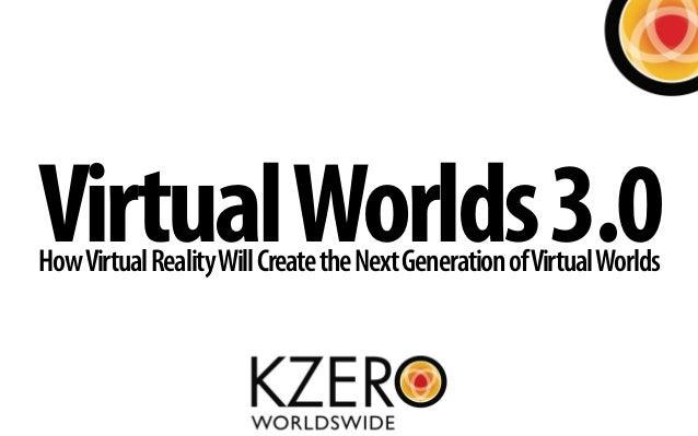 VirtualWorlds3.0HowVirtualRealityWillCreatetheNextGenerationofVirtualWorlds