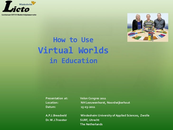 How to UseVirtual Worlds   in Education Presentation at:   Velon Congres 2011 Location:          NH Leeuwenhorst, Noordwij...