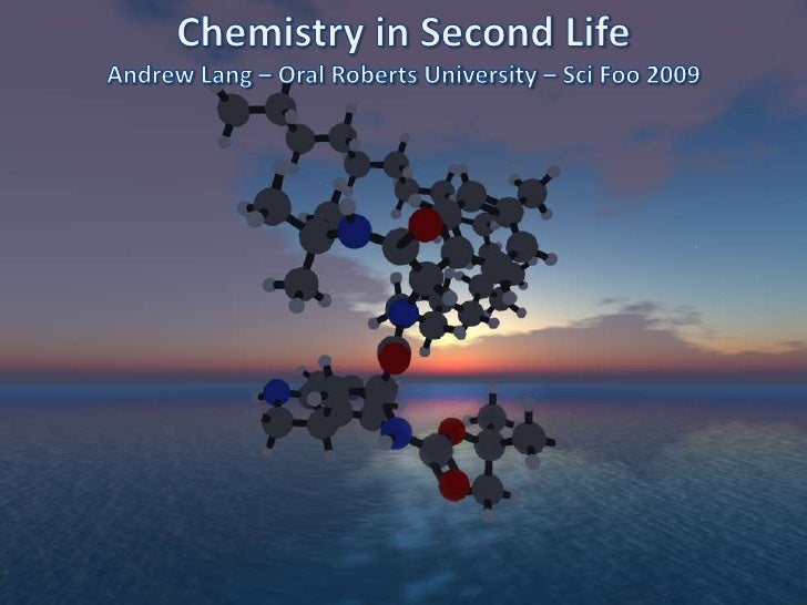 Chemistry in Second LifeAndrew Lang – Oral Roberts University –SciFoo 2009<br />