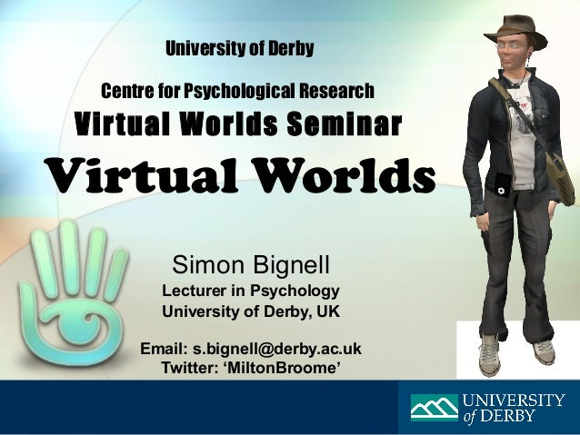 University of Derby  Centre for Psychological Research Virtual Worlds SeminarVirtual Worlds          Simon Bignell        ...