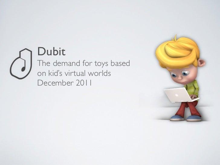 DubitThe demand for toys basedon kid's virtual worldsDecember 2011