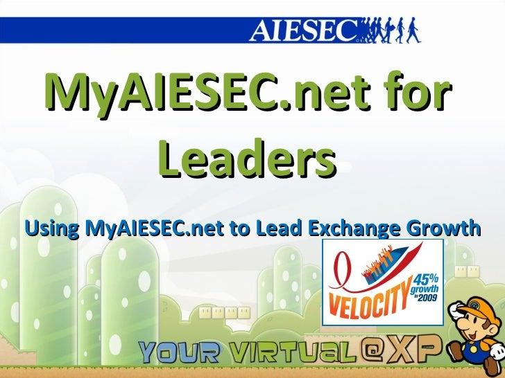 MyAIESEC.net for Leaders Using MyAIESEC.net to Lead Exchange Growth