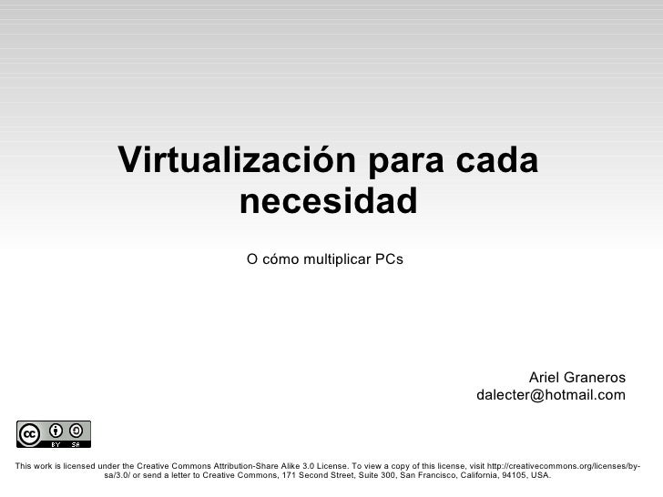 Virtualización para cada necesidad This work is licensed under the Creative Commons Attribution-Share Alike 3.0 License. T...