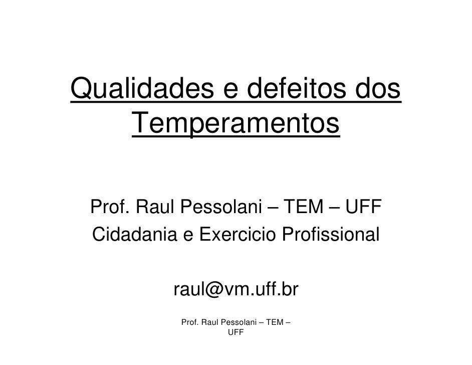 Qualidades e defeitos dos     Temperamentos   Prof. Raul Pessolani – TEM – UFF  Cidadania e Exercicio Profissional        ...