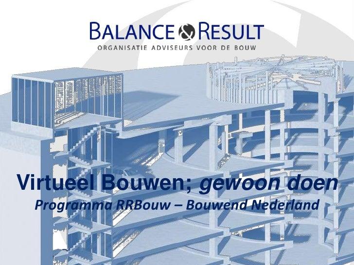 Virtueel Bouwen; gewoon doenProgramma RRBouw – Bouwend Nederland<br />