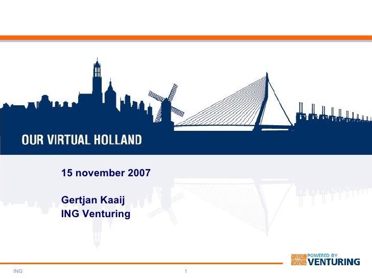 15 november 2007 Gertjan Kaaij ING Venturing ING