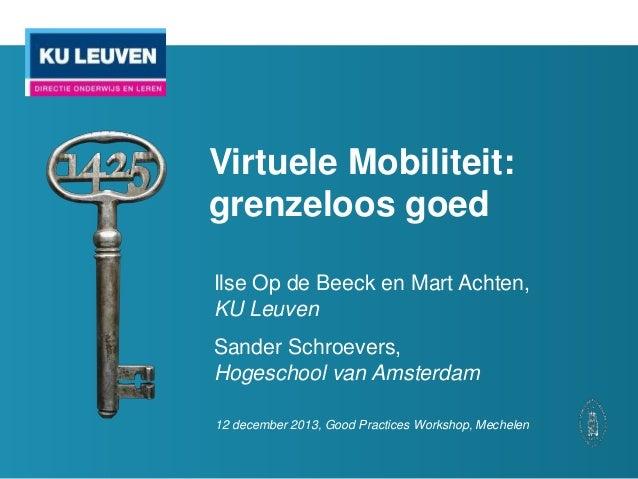 Virtuele Mobiliteit: grenzeloos goed Ilse Op de Beeck en Mart Achten, KU Leuven Sander Schroevers, Hogeschool van Amsterda...