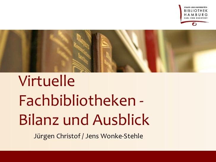VirtuelleFachbibliotheken -Bilanz und Ausblick  Jürgen Christof / Jens Wonke-Stehle