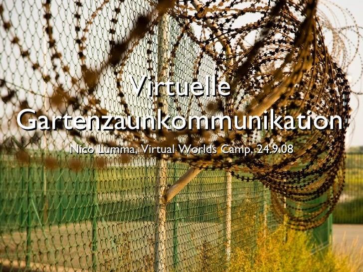 Virtuelle Gartenzaunkommunikation <ul><li>Nico Lumma, Virtual Worlds Camp, 24.9.08 </li></ul>