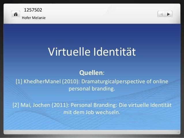 1257502 Hofer Melanie  Virtuelle Identität Quellen: [1] KhedherManel (2010): Dramaturgicalperspective of online personal b...