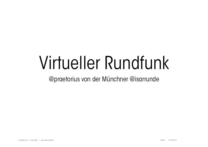 Michael PraetoriusVirtueller Rundfunk                            www.isarrunde.dere:publica XI > Isarrunde | www.isarrunde...