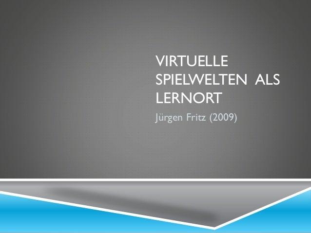 VIRTUELLE SPIELWELTEN ALS LERNORT Jürgen Fritz (2009)