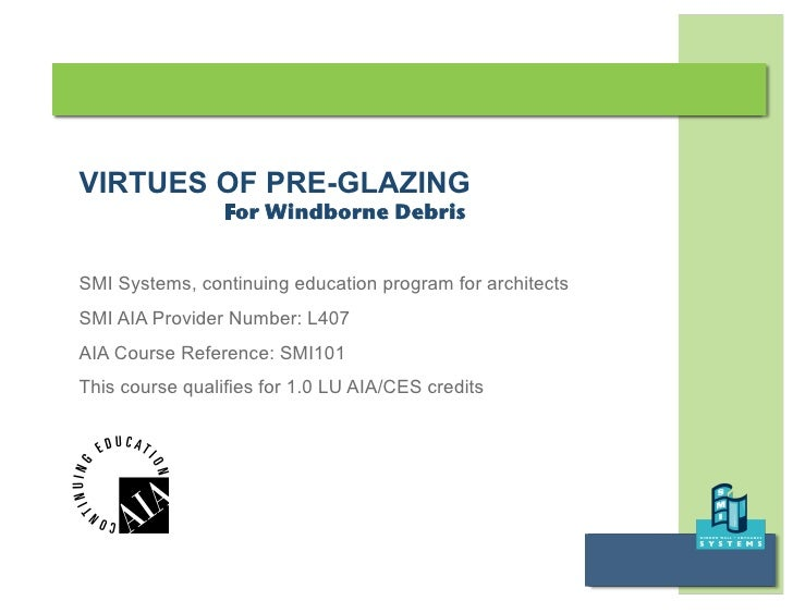 VIRTUES OF PRE-GLAZING                  For Windborne Debris   SMI Systems, continuing education program for architects SM...
