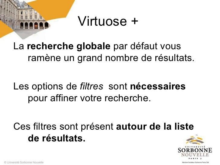 Virtuose +La recherche globale par défaut vous   ramène un grand nombre de résultats.Les options de filtres sont nécessair...