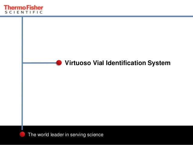 1 The world leader in serving science Virtuoso Vial Identification System