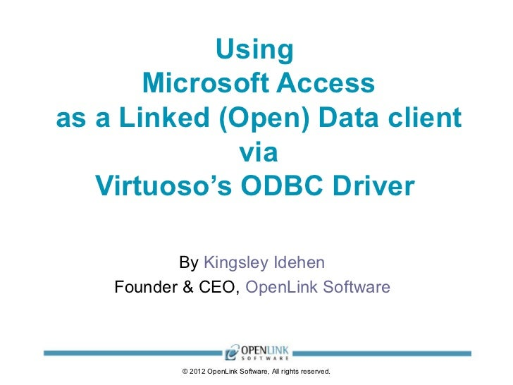 Using       Microsoft Accessas a Linked (Open) Data client              via   Virtuoso's ODBC Driver      By Kingsley Ideh...