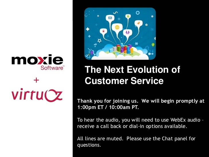 The Next Evolution of+      Customer Service    Thank you for joining us. We will begin promptly at    1:00pm ET / 10:00am...