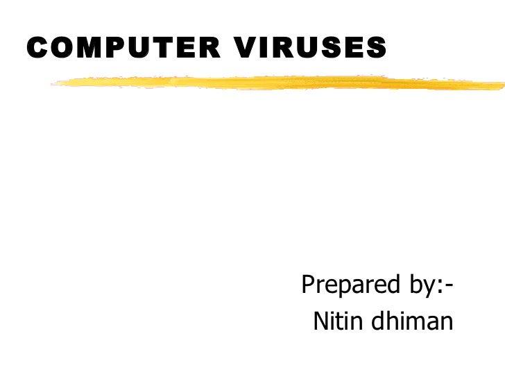 COMPUTER VIRUSES <ul><li>Prepared by:- </li></ul><ul><li>Nitin dhiman </li></ul>