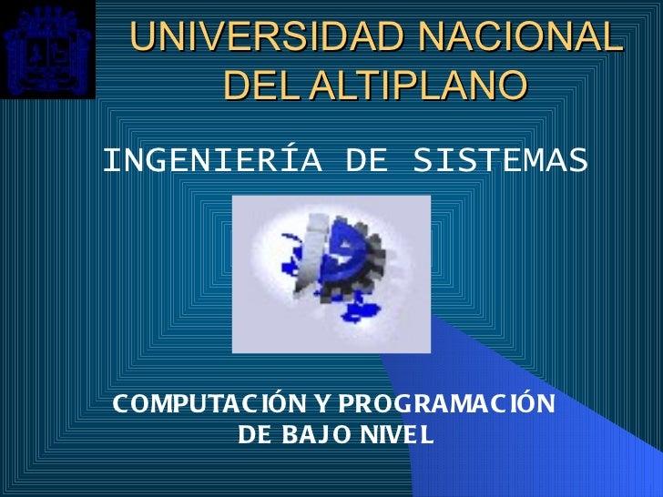 UNIVERSIDAD NACIONAL DEL ALTIPLANO INGENIERÍA DE SISTEMAS COMPUTACIÓN Y PROGRAMACIÓN  DE BAJO NIVEL