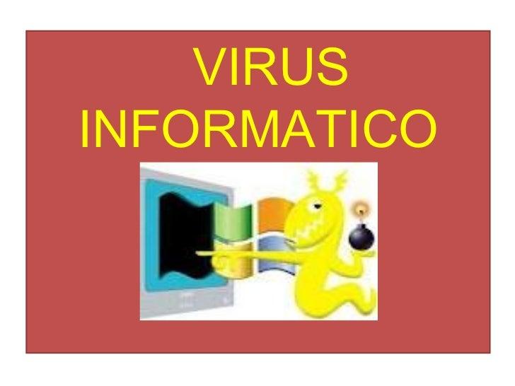 <ul><li>VIRUS INFORMATICO </li></ul>