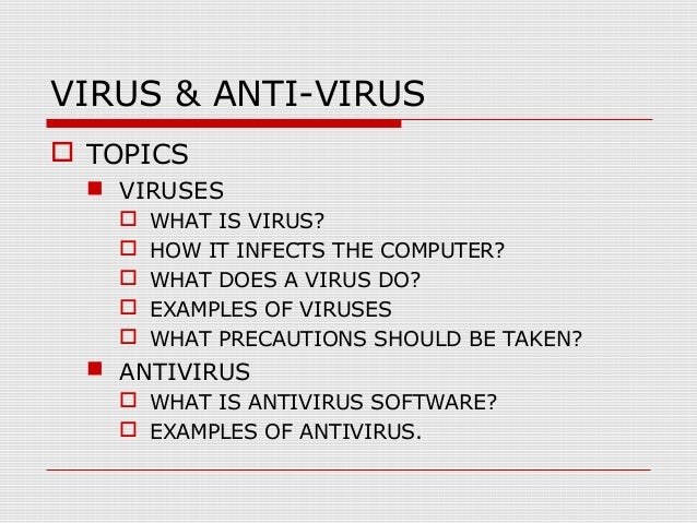 VIRUS & ANTI-VIRUS  TOPICS  VIRUSES       WHAT IS VIRUS? HOW IT INFECTS THE COMPUTER? WHAT DOES A VIRUS DO? EXAMPLE...