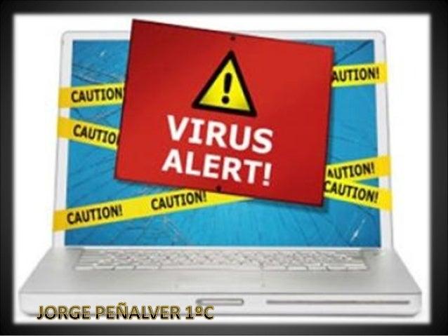  Los virus son programas maliciosos creados para manipular el normal funcionamiento de los sistemas, sin el conocimiento ...