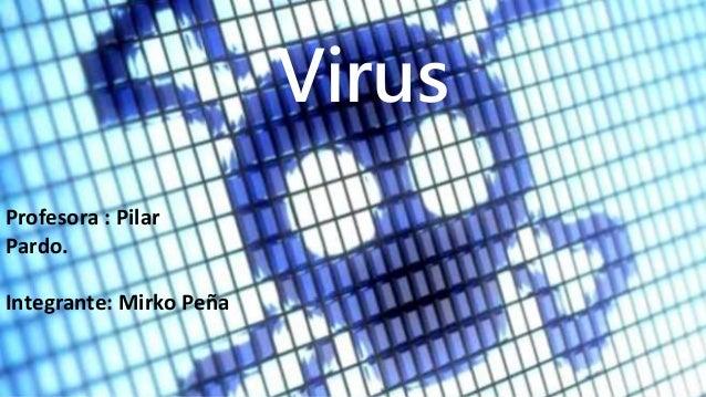 Virus Profesora : Pilar Pardo. Integrante: Mirko Peña