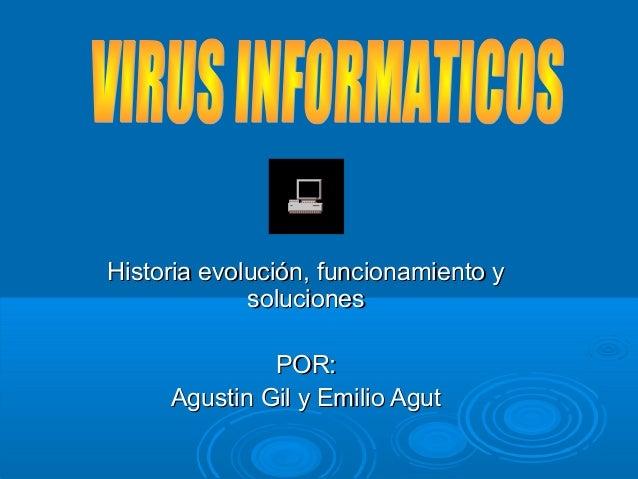 Historia evolución, funcionamiento yHistoria evolución, funcionamiento y solucionessoluciones POR:POR: Agustin Gil y Emili...