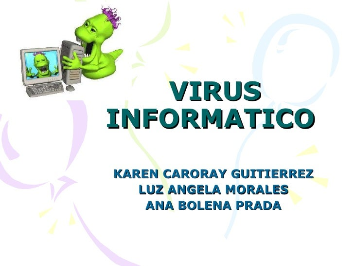 VIRUS INFORMATICO  KAREN CARORAY GUITIERREZ  LUZ ANGELA MORALES  ANA BOLENA PRADA