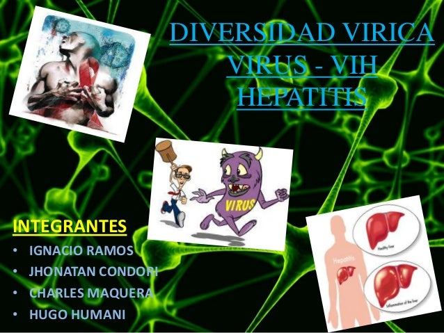 DIVERSIDAD VIRICAVIRUS - VIHHEPATITISINTEGRANTES• IGNACIO RAMOS• JHONATAN CONDORI• CHARLES MAQUERA• HUGO HUMANI