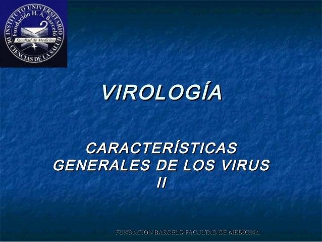 FUNDACION BARCELO FACULTAD DE MEDICINAFUNDACION BARCELO FACULTAD DE MEDICINA VIROLOGÍAVIROLOGÍA CARACTERÍSTICASCARACTERÍST...