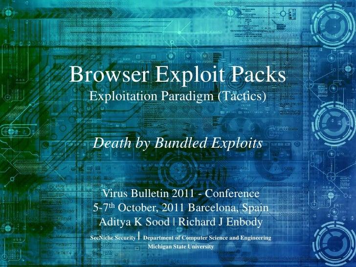 Browser Exploit Packs Exploitation Paradigm (Tactics)  Death by Bundled Exploits      Virus Bulletin 2011 - Conference   5...