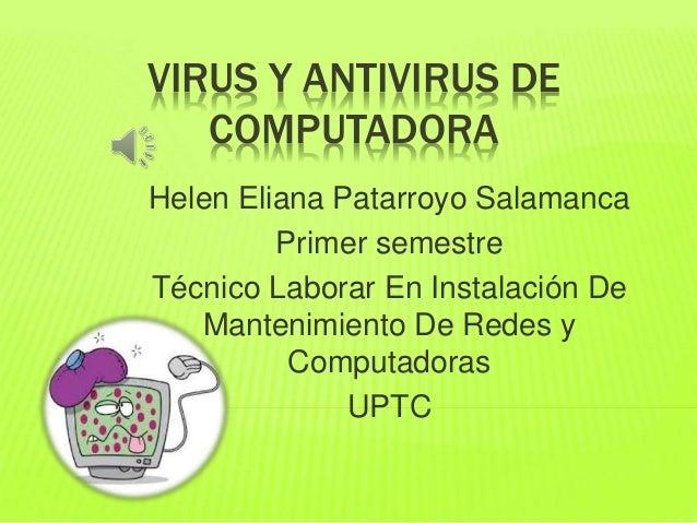 VIRUS Y ANTIVIRUS DE  COMPUTADORA  Helen Eliana Patarroyo Salamanca  Primer semestre  Técnico Laborar En Instalación De  M...