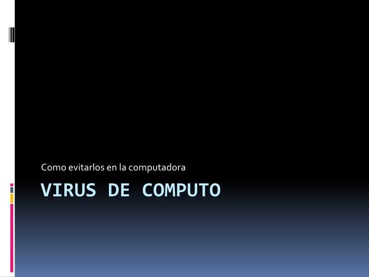 Como evitarlos en la computadoraVIRUS DE COMPUTO